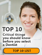 Top 10 critical things you should know before you select a dentist.